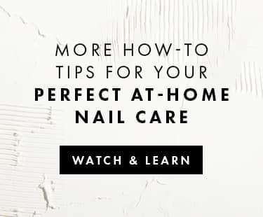 More how-to tips for your perfect at-home nail care